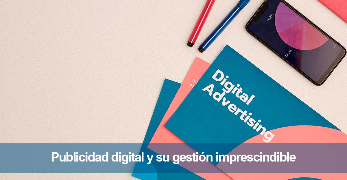 Publicidad digital y su gestión imprescindible